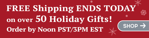 Free Holiday Season Shipping Ends Noon PST Today.